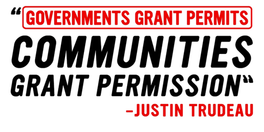 "Justin Trudeau quote: on environmental reviews: ""Governments grant permits. Communities grant permission."""